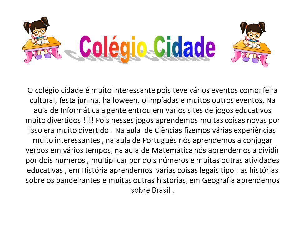 O colégio cidade é muito interessante pois teve vários eventos como: feira cultural, festa junina, halloween, olimpíadas e muitos outros eventos. Na a