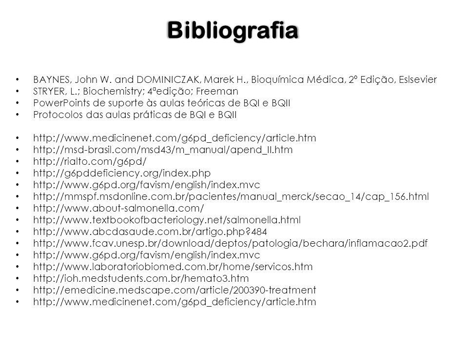 Bibliografia BAYNES, John W. and DOMINICZAK, Marek H., Bioquímica Médica, 2º Edição, Eslsevier STRYER, L.; Biochemistry; 4ªedição; Freeman PowerPoints