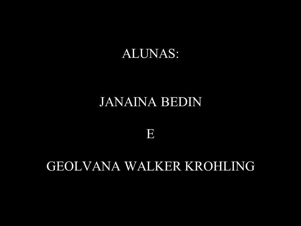 ALUNAS: JANAINA BEDIN E GEOLVANA WALKER KROHLING