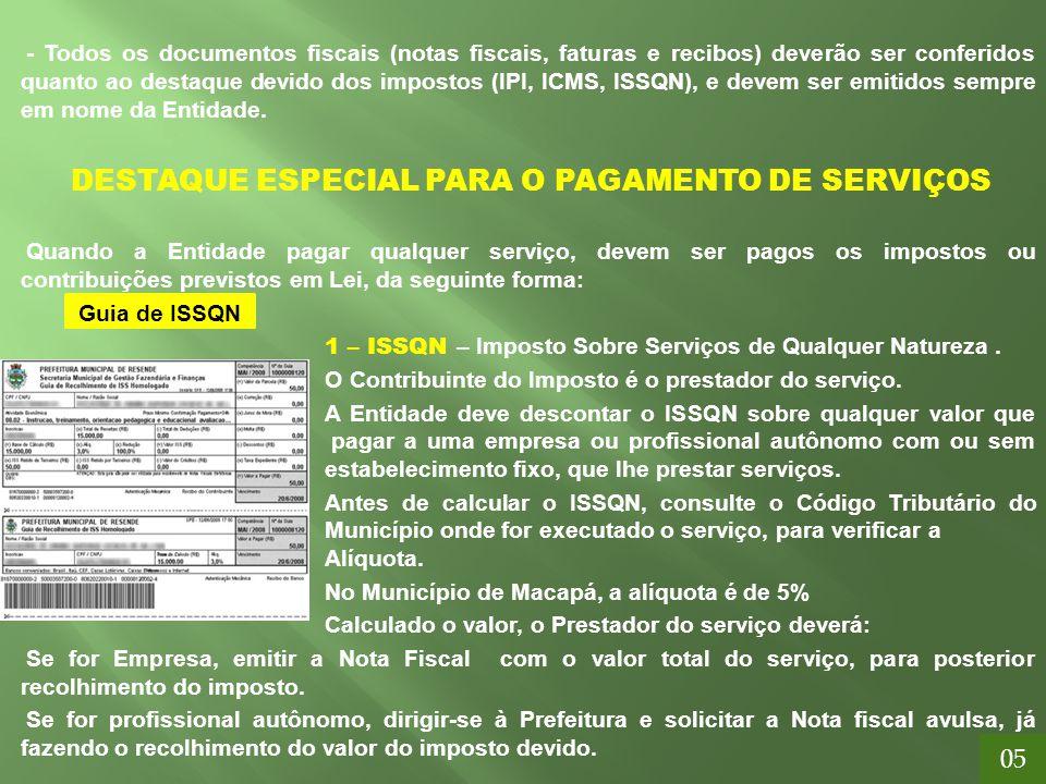 - Todos os documentos fiscais (notas fiscais, faturas e recibos) deverão ser conferidos quanto ao destaque devido dos impostos (IPI, ICMS, ISSQN), e d