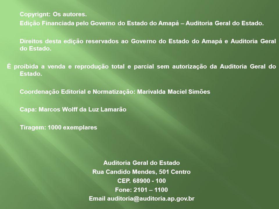 Copyrignt: Os autores. Edição Financiada pelo Governo do Estado do Amapá – Auditoria Geral do Estado. Direitos desta edição reservados ao Governo do E