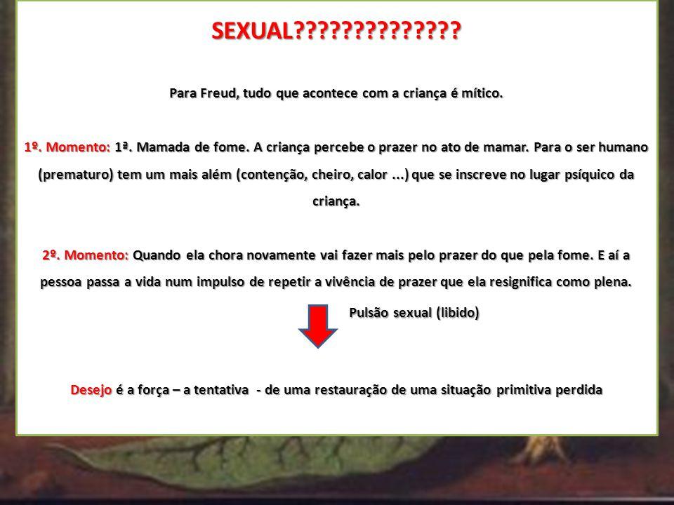 Por isso o sexual é tão importante para Freud.