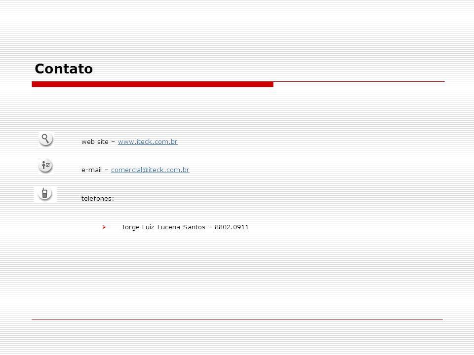 Contato web site – www.iteck.com.brwww.iteck.com.br e-mail – comercial@iteck.com.brcomercial@iteck.com.br telefones:  Jorge Luiz Lucena Santos – 8802