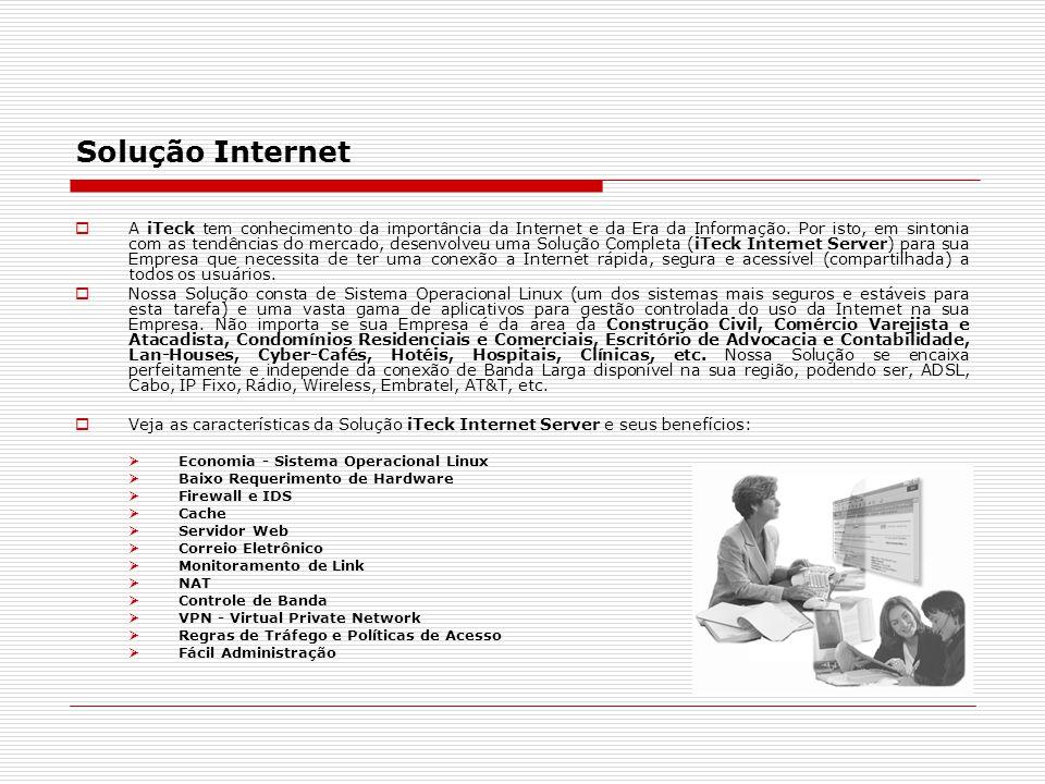 Solução Internet  A iTeck tem conhecimento da importância da Internet e da Era da Informação. Por isto, em sintonia com as tendências do mercado, des