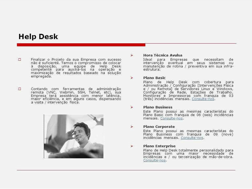Help Desk  Finalizar o Projeto da sua Empresa com sucesso não é suficiente. Temos o compromisso de colocar à disposição, uma equipe de Help Desk comp