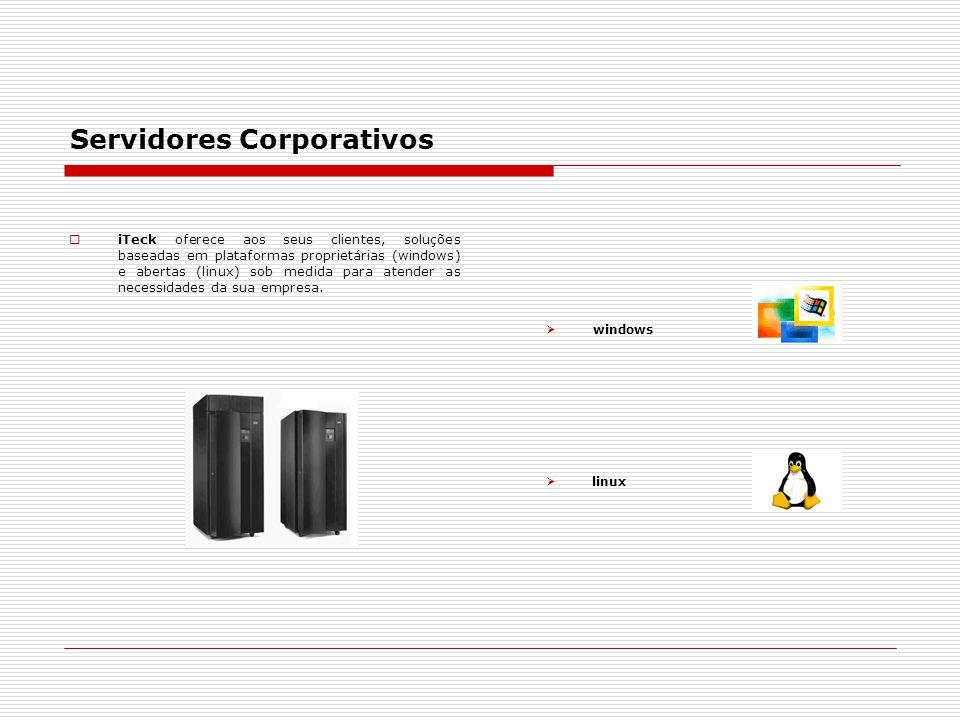 Servidores Corporativos  iTeck oferece aos seus clientes, soluções baseadas em plataformas proprietárias (windows) e abertas (linux) sob medida para