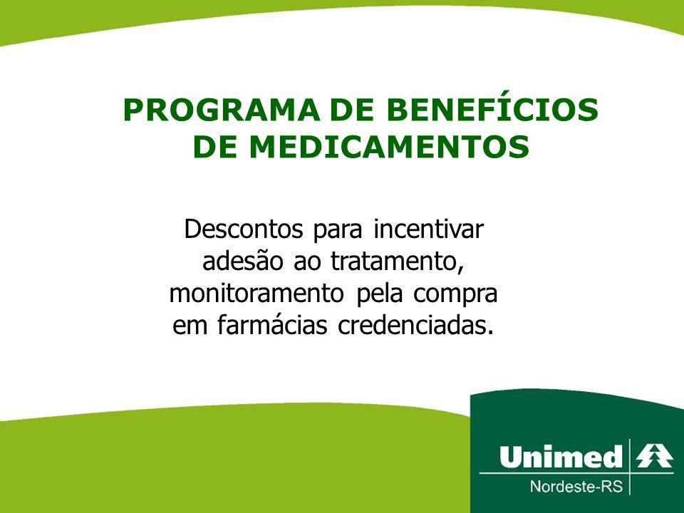 PROGRAMA DE BENEFÍCIOS DE MEDICAMENTOS Descontos para incentivar adesão ao tratamento, monitoramento pela compra em farmácias credenciadas.