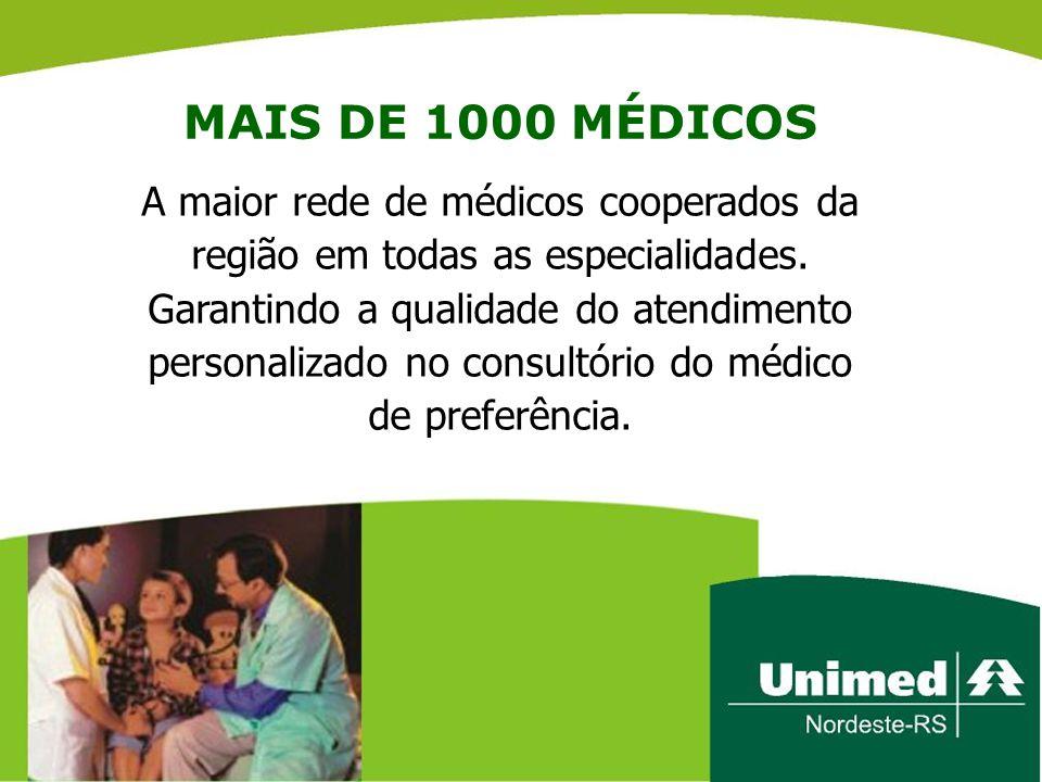 MAIS DE 1000 MÉDICOS A maior rede de médicos cooperados da região em todas as especialidades. Garantindo a qualidade do atendimento personalizado no c