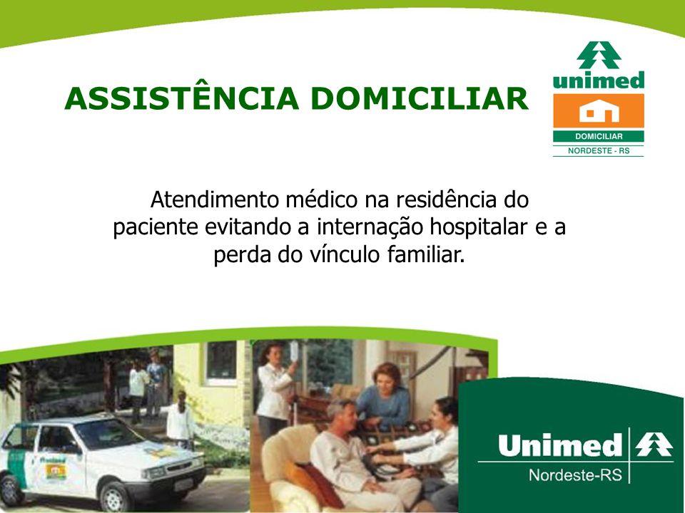 ASSISTÊNCIA DOMICILIAR Atendimento médico na residência do paciente evitando a internação hospitalar e a perda do vínculo familiar.