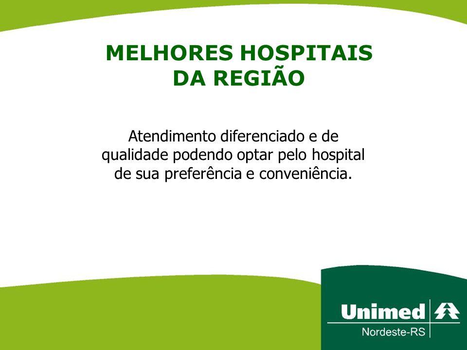 MELHORES HOSPITAIS DA REGIÃO Atendimento diferenciado e de qualidade podendo optar pelo hospital de sua preferência e conveniência.