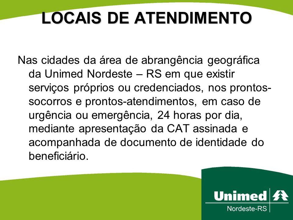 LOCAIS DE ATENDIMENTO Nas cidades da área de abrangência geográfica da Unimed Nordeste – RS em que existir serviços próprios ou credenciados, nos pron
