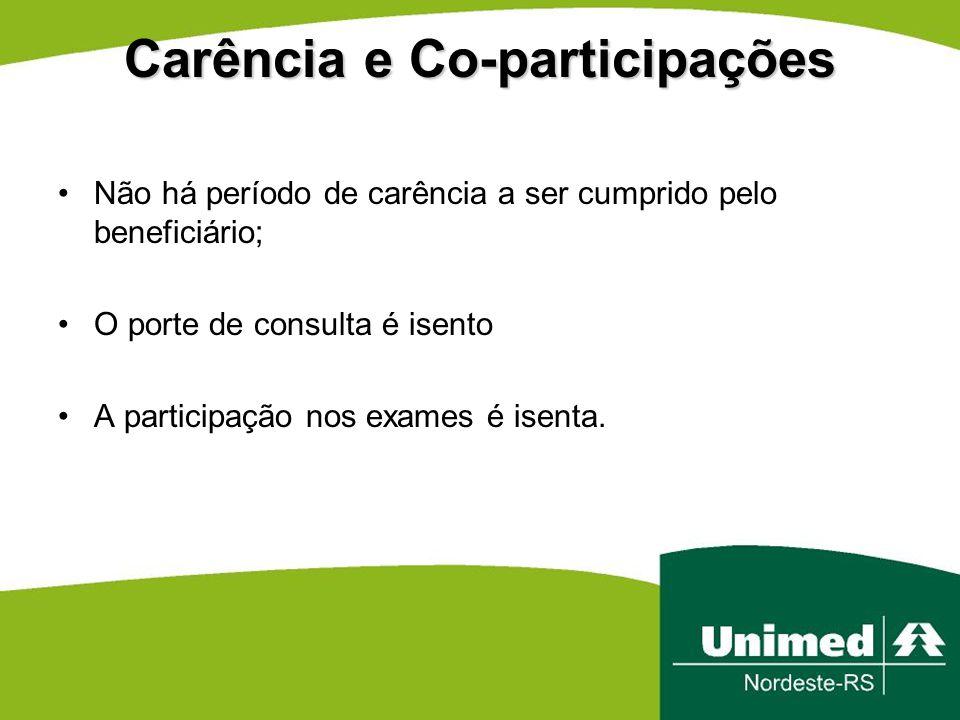 Carência e Co-participações Não há período de carência a ser cumprido pelo beneficiário; O porte de consulta é isento A participação nos exames é isen