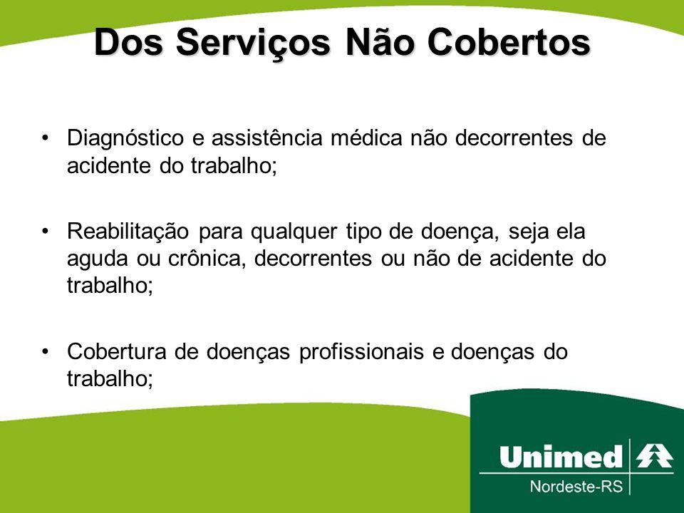 Dos Serviços Não Cobertos Diagnóstico e assistência médica não decorrentes de acidente do trabalho; Reabilitação para qualquer tipo de doença, seja el