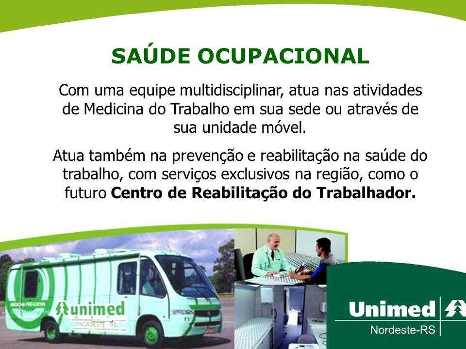 SAÚDE OCUPACIONAL Com uma equipe multidisciplinar, atua nas atividades de Medicina do Trabalho em sua sede ou através de sua unidade móvel. Atua també