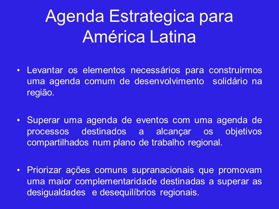 Agenda Estrategica para América Latina Levantar os elementos necessários para construirmos uma agenda comum de desenvolvimento solidário na região.