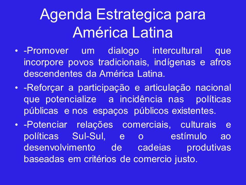 Agenda Estrategica para América Latina -Promover um dialogo intercultural que incorpore povos tradicionais, indígenas e afros descendentes da América Latina.
