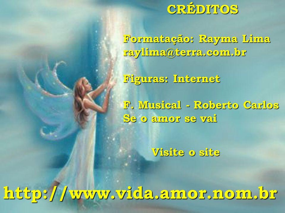 CRÉDITOS Formatação: Rayma Lima raylima@terra.com.br Figuras: Internet F.