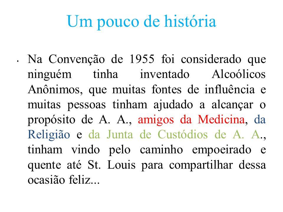 Um pouco de história Na Convenção de 1955 foi considerado que ninguém tinha inventado Alcoólicos Anônimos, que muitas fontes de influência e muitas pessoas tinham ajudado a alcançar o propósito de A.