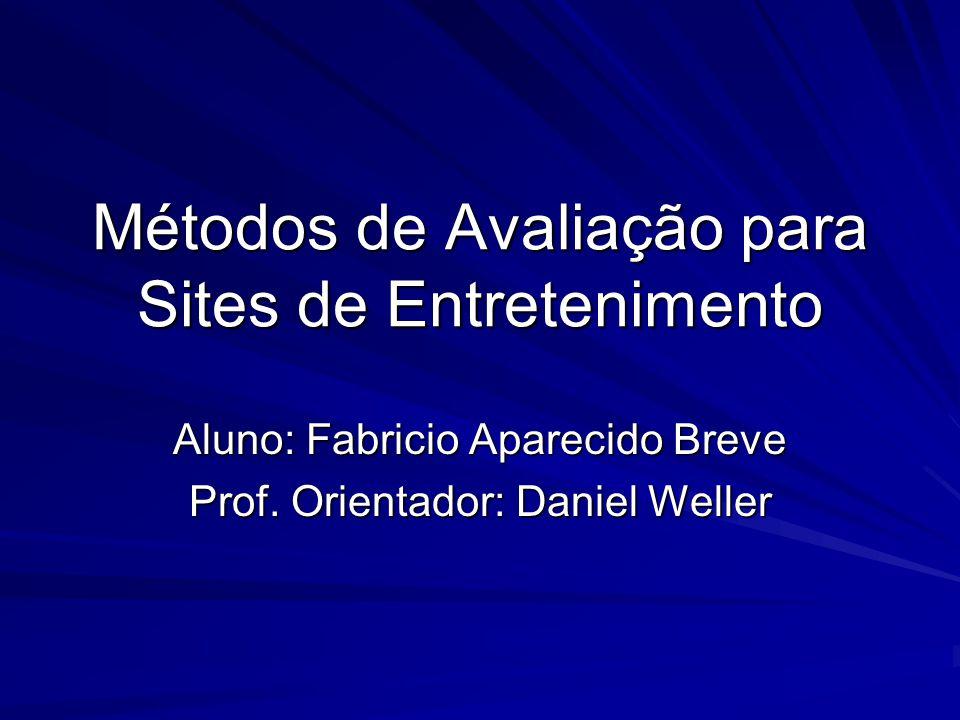 Métodos de Avaliação para Sites de Entretenimento Aluno: Fabricio Aparecido Breve Prof.