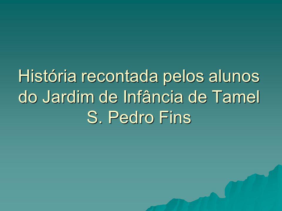 História recontada pelos alunos do Jardim de Infância de Tamel S. Pedro Fins