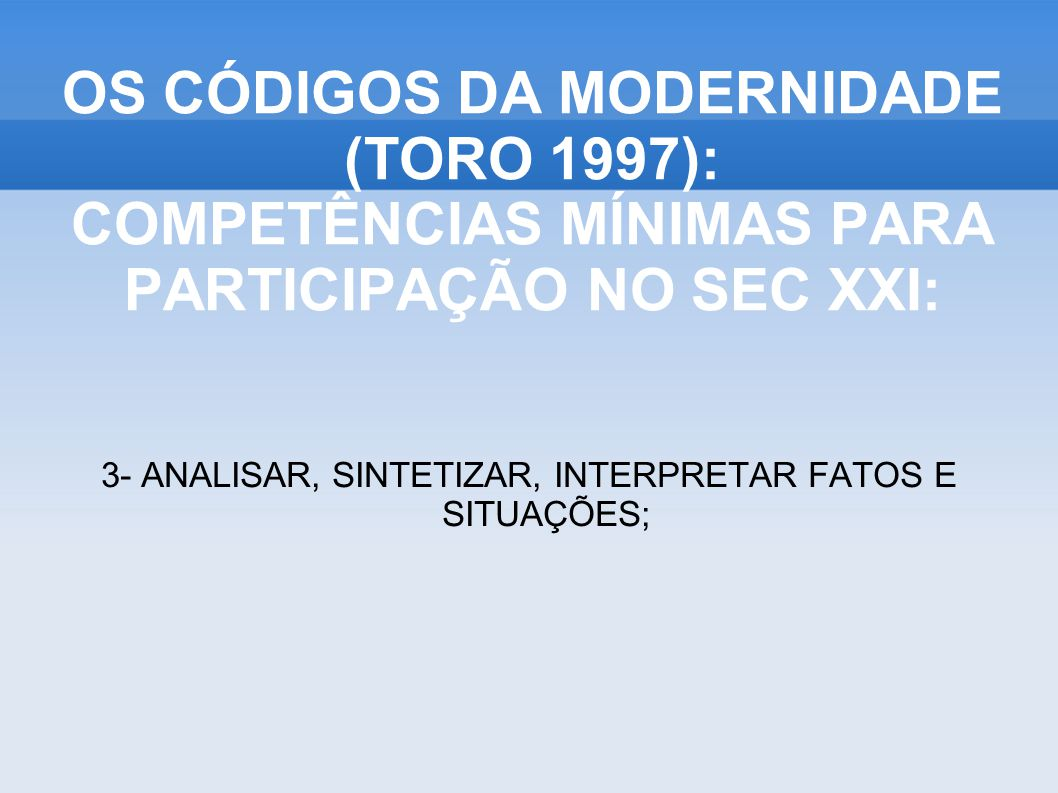 OS CÓDIGOS DA MODERNIDADE (TORO 1997): COMPETÊNCIAS MÍNIMAS PARA PARTICIPAÇÃO NO SEC XXI: 4- CONVERTER PROBLEMAS EM OPORTUNIDADES;