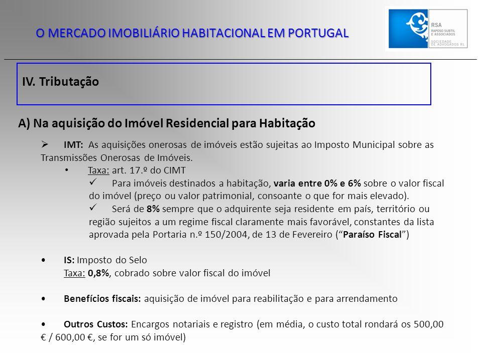 IV. Tributação O MERCADO IMOBILIÁRIO HABITACIONAL EM PORTUGAL A) Na aquisição do Imóvel Residencial para Habitação  IMT: As aquisições onerosas de im