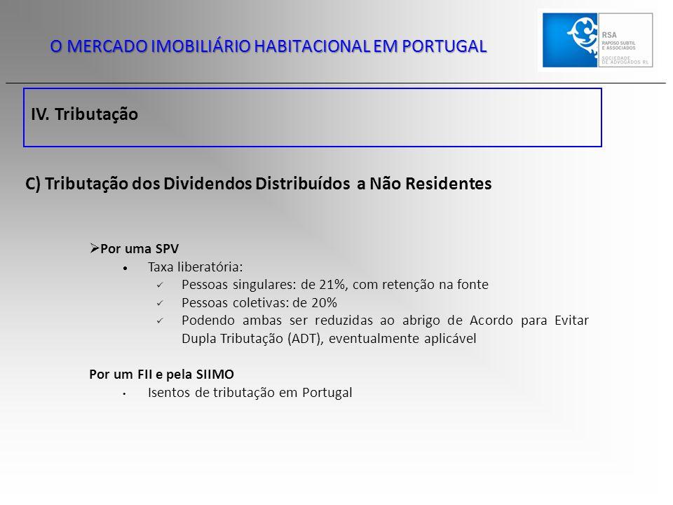 IV. Tributação O MERCADO IMOBILIÁRIO HABITACIONAL EM PORTUGAL C) Tributação dos Dividendos Distribuídos a Não Residentes  Por uma SPV  Taxa liberató
