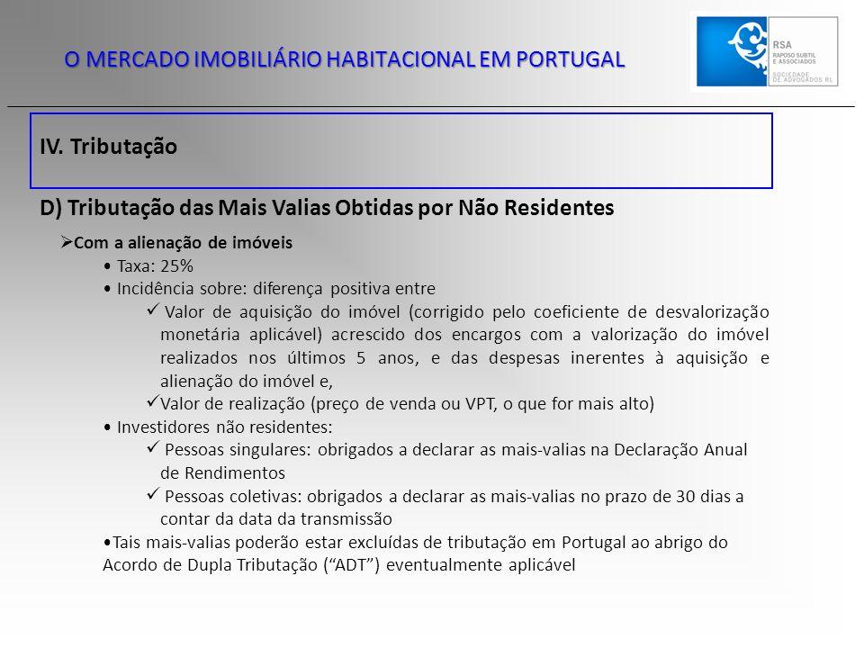 IV. Tributação O MERCADO IMOBILIÁRIO HABITACIONAL EM PORTUGAL D) Tributação das Mais Valias Obtidas por Não Residentes  Com a alienação de imóveis Ta