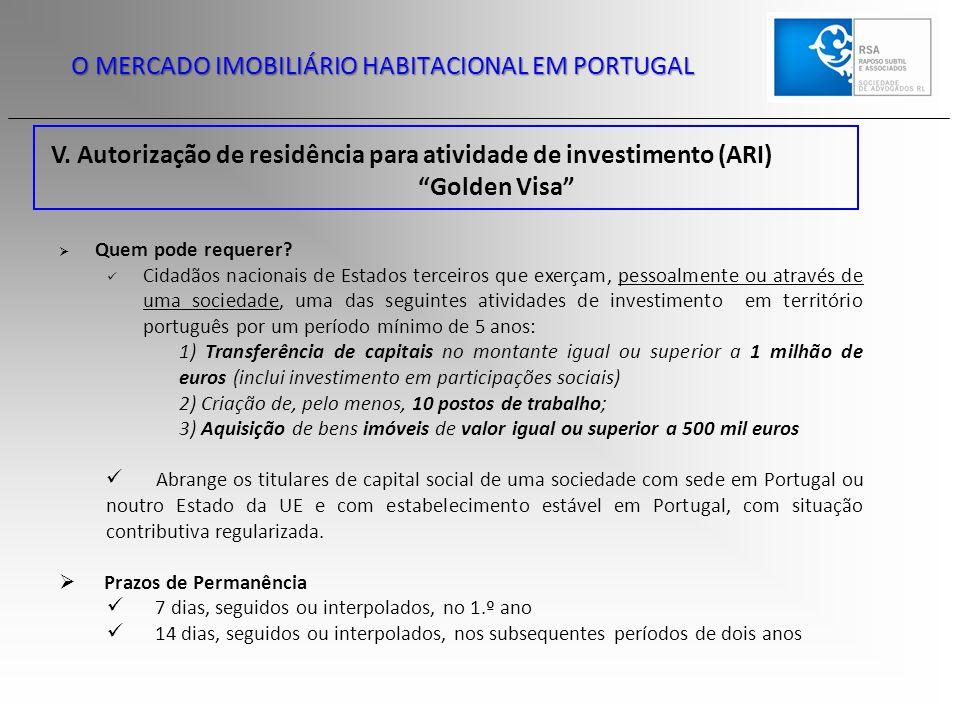 """V. Autorização de residência para atividade de investimento (ARI) """"Golden Visa"""" O MERCADO IMOBILIÁRIO HABITACIONAL EM PORTUGAL  Quem pode requerer? C"""