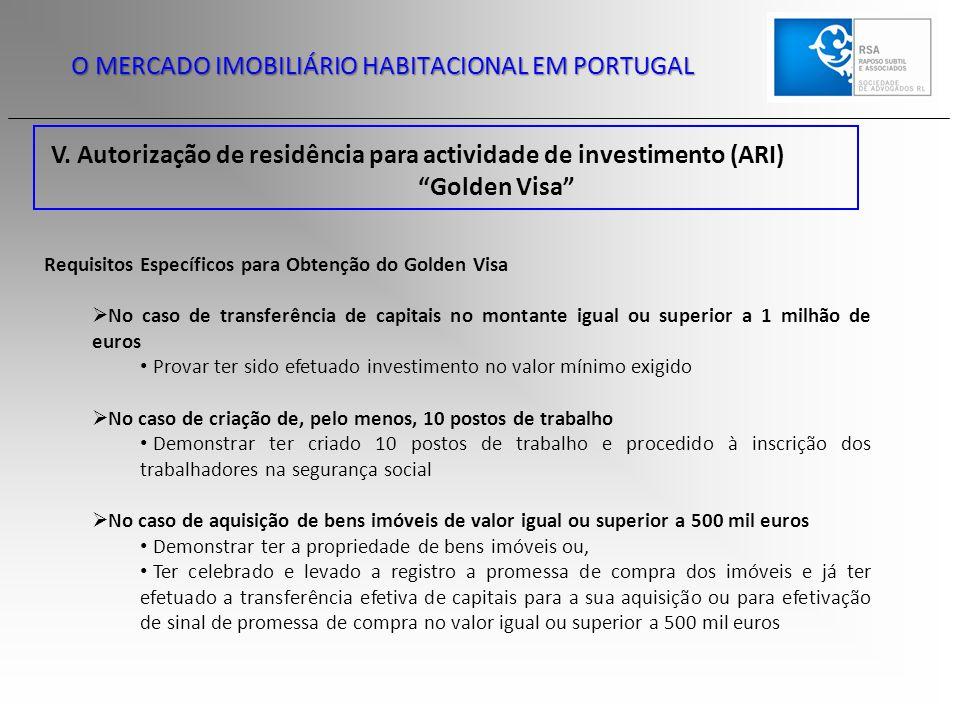 """V. Autorização de residência para actividade de investimento (ARI) """"Golden Visa"""" O MERCADO IMOBILIÁRIO HABITACIONAL EM PORTUGAL Requisitos Específicos"""