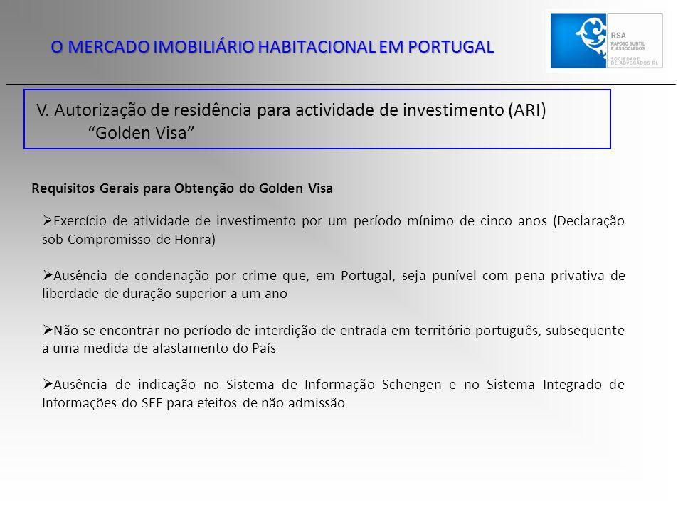 """V. Autorização de residência para actividade de investimento (ARI) """"Golden Visa"""" O MERCADO IMOBILIÁRIO HABITACIONAL EM PORTUGAL Requisitos Gerais para"""