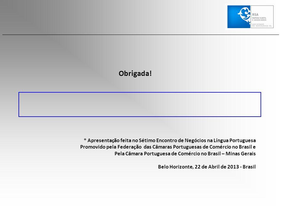 Obrigada! * Apresentação feita no Sétimo Encontro de Negócios na Língua Portuguesa Promovido pela Federação das Câmaras Portuguesas de Comércio no Bra