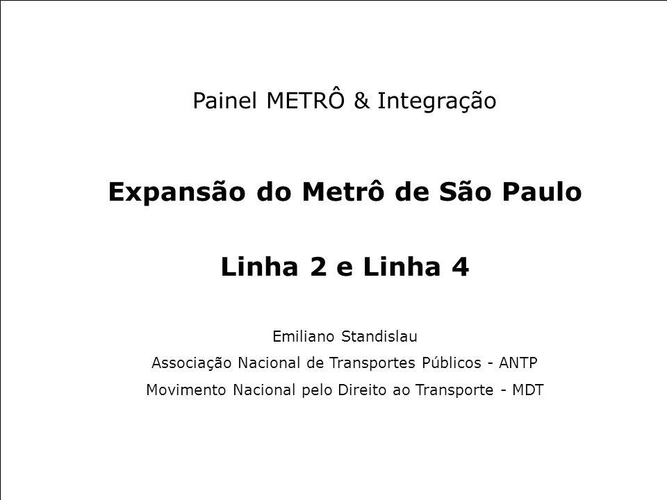 20 ANOS METRORECRecife 21/jun/2005 Painel METRÔ & Integração Expansão do Metrô de São Paulo Linha 2 e Linha 4 Emiliano Standislau Associação Nacional