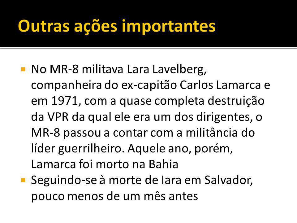  No MR-8 militava Lara Lavelberg, companheira do ex-capitão Carlos Lamarca e em 1971, com a quase completa destruição da VPR da qual ele era um dos dirigentes, o MR-8 passou a contar com a militância do líder guerrilheiro.