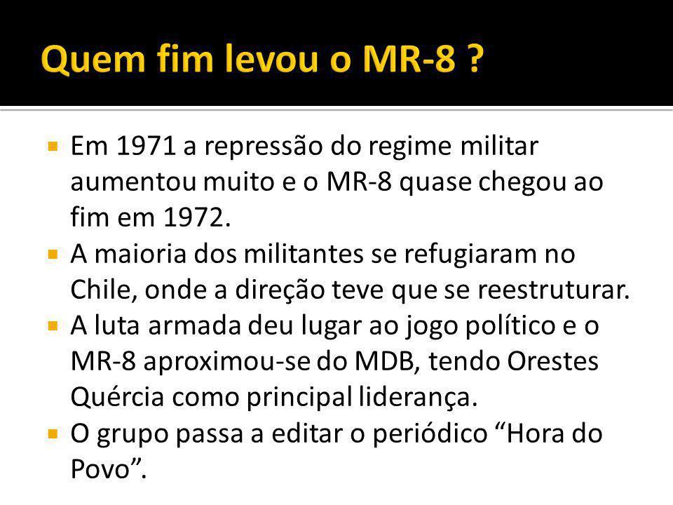  Em 1971 a repressão do regime militar aumentou muito e o MR-8 quase chegou ao fim em 1972.  A maioria dos militantes se refugiaram no Chile, onde a