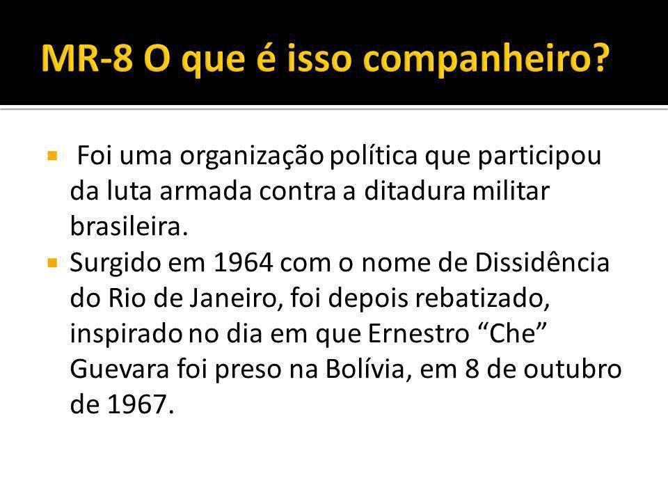  Foi uma organização política que participou da luta armada contra a ditadura militar brasileira.