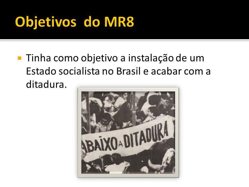 Tinha como objetivo a instalação de um Estado socialista no Brasil e acabar com a ditadura.