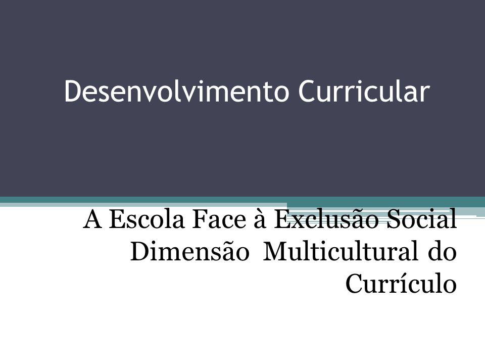 Desenvolvimento Curricular A Escola Face à Exclusão Social Dimensão Multicultural do Currículo