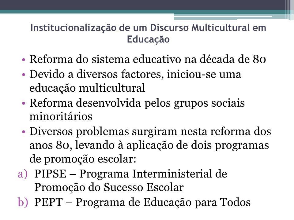 Institucionalização de um Discurso Multicultural em Educação Reforma do sistema educativo na década de 80 Devido a diversos factores, iniciou-se uma e