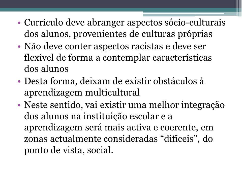 Currículo deve abranger aspectos sócio-culturais dos alunos, provenientes de culturas próprias Não deve conter aspectos racistas e deve ser flexível d