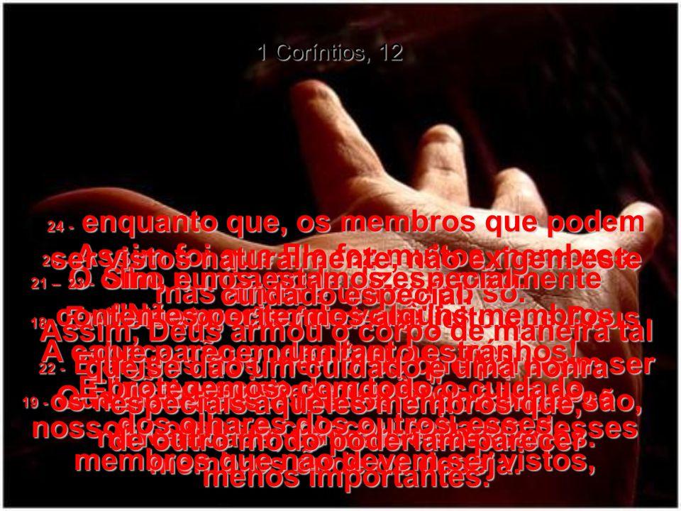 1 Coríntios, 12 16 - E que pensariam vocês se ouvissem uma orelha dizer: