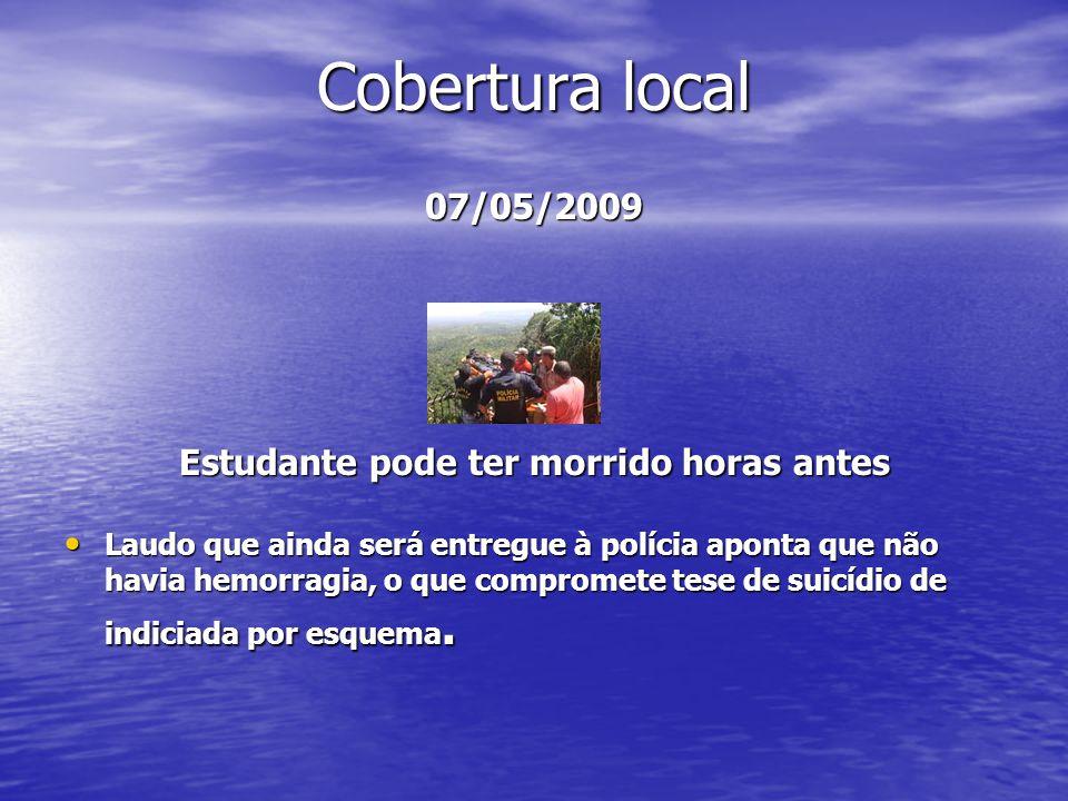 Cobertura local 07/05/2009 Estudante pode ter morrido horas antes Laudo que ainda será entregue à polícia aponta que não havia hemorragia, o que compr