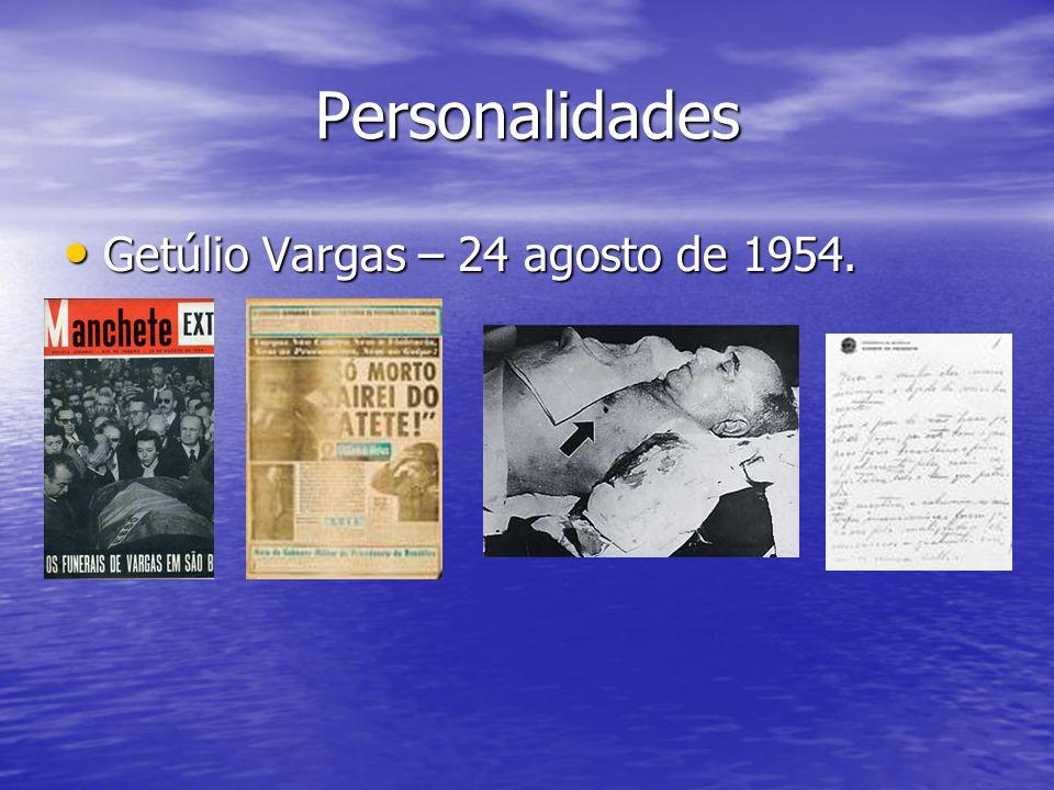 Personalidades Getúlio Vargas – 24 agosto de 1954. Getúlio Vargas – 24 agosto de 1954.