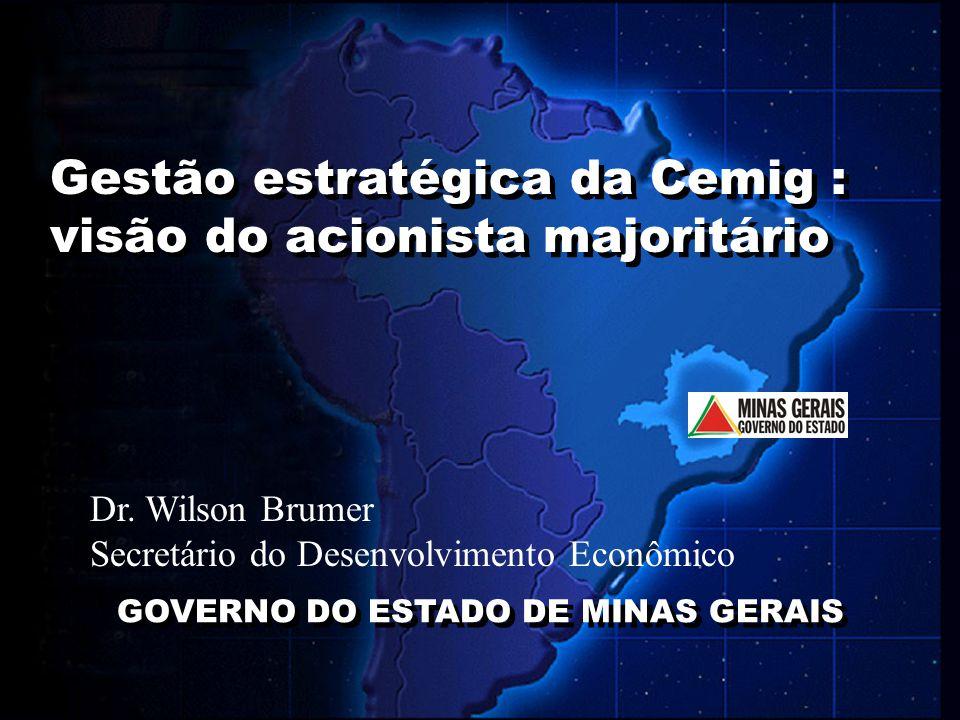 1 Gestão estratégica da Cemig : visão do acionista majoritário GOVERNO DO ESTADO DE MINAS GERAIS Dr. Wilson Brumer Secretário do Desenvolvimento Econô
