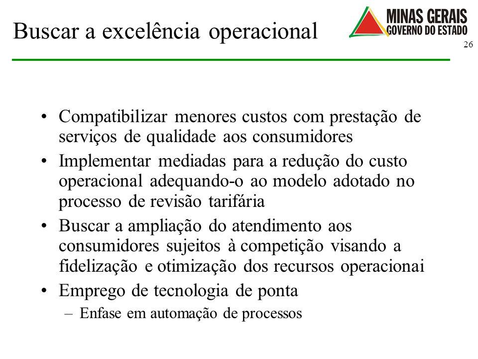 26 Buscar a excelência operacional Compatibilizar menores custos com prestação de serviços de qualidade aos consumidores Implementar mediadas para a r