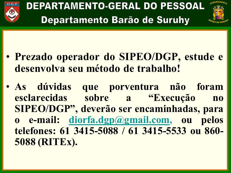Prezado operador do SIPEO/DGP, estude e desenvolva seu método de trabalho.