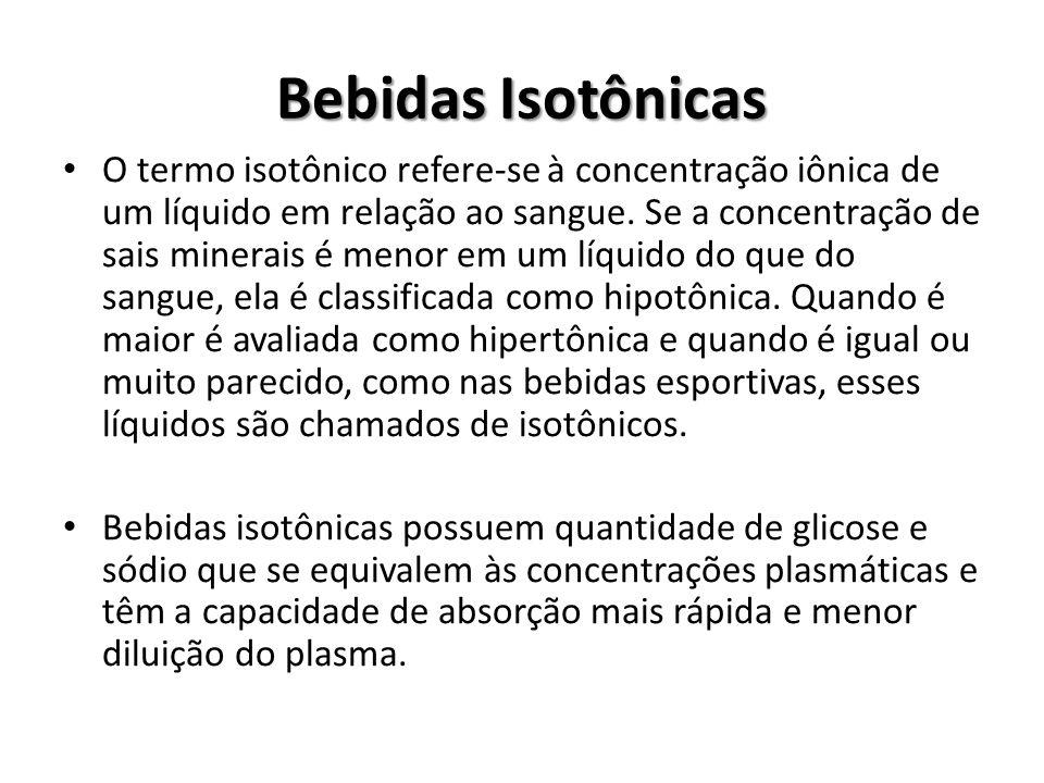 Bebidas Isotônicas O termo isotônico refere-se à concentração iônica de um líquido em relação ao sangue.