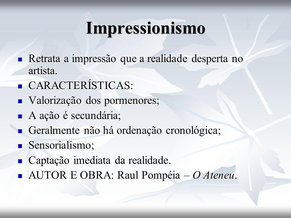 Impressionismo Retrata a impressão que a realidade desperta no artista.