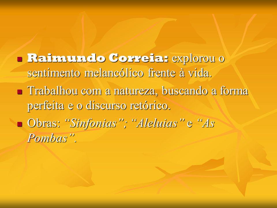 Raimundo Correia: explorou o sentimento melancólico frente à vida.