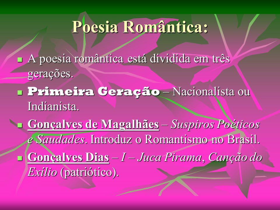 Poesia Romântica: A poesia romântica está dividida em três gerações.
